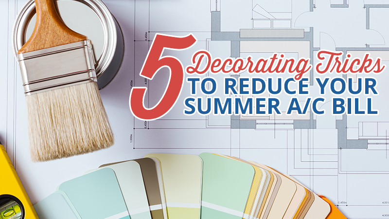 5 Decorating Tricks to Reduce Your Summer A/C Bill