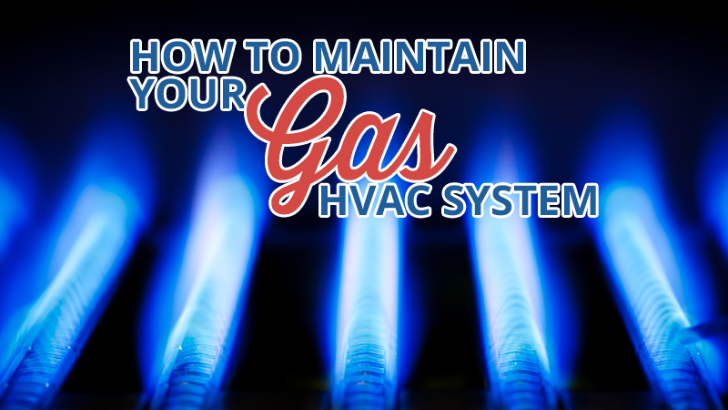 How to Maintain Your Gas HVAC System