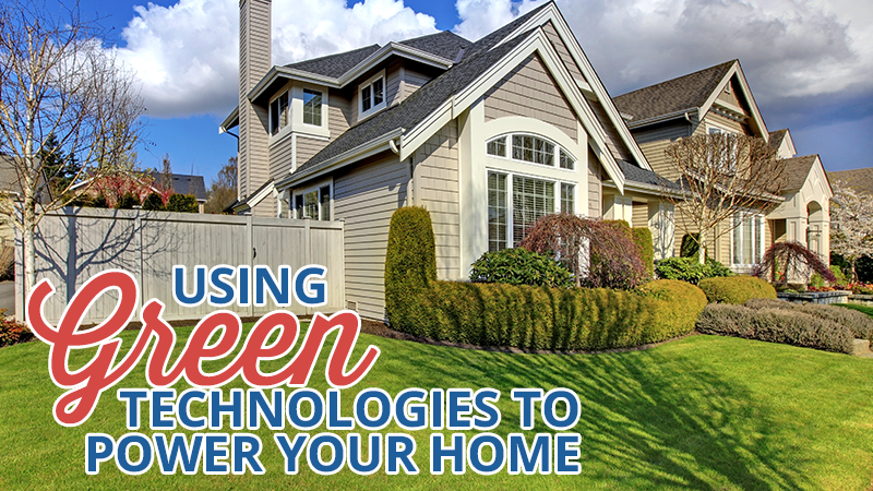 Using Green Technologies to Power Your Home