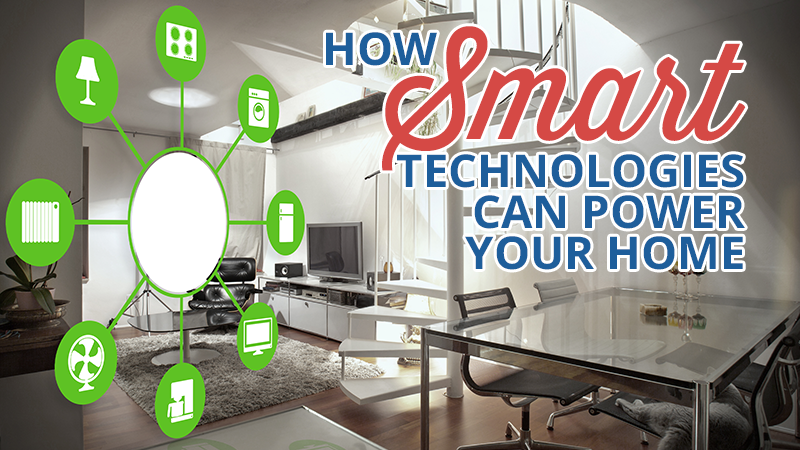 How Smart Technologies Can Power Your Home