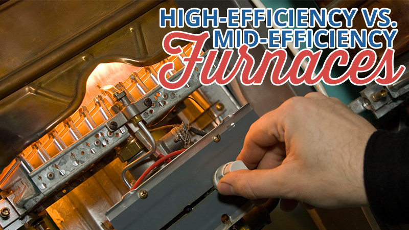 High Efficiency vs. Mid-Efficiency Furnaces