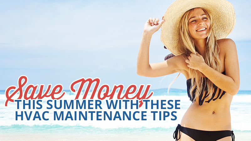 Save Money this Summer with These HVAC Maintenance Tips